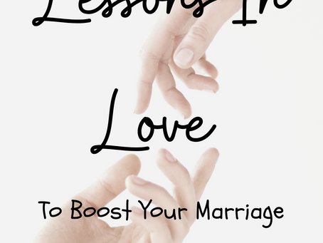 Lessons In Love To Boost Your Marriage