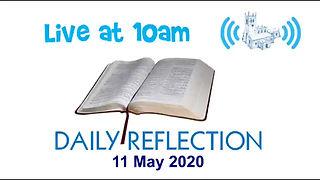 Daily Reflection 11 May 2020
