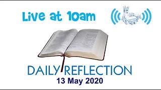 Daily Reflection 13 May 2020
