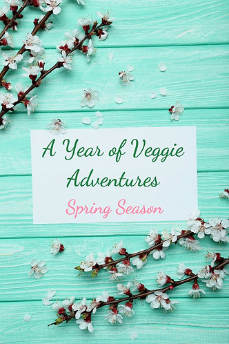 A Year of Veggie Adventures -Spring
