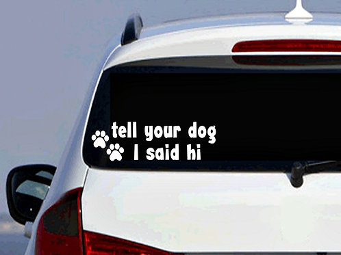 Tell Your Dog I Said Hi Car Decal | Dog Decal | Foster Decal | Adopt Decal
