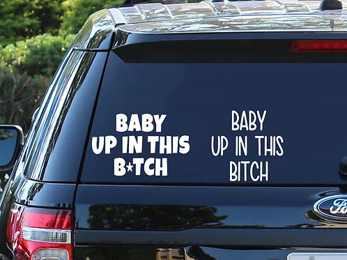 Baby Up In This Bitch | Vinyl Decal | Car Decal | Baby On Board | Baby Shower