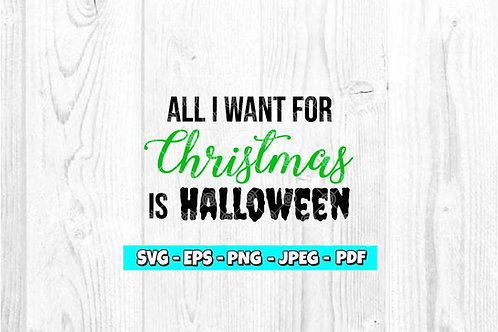 All I Want For Christmas Is Halloween SVG | Christmas SVG | Halloween SVG
