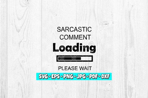 Sarcastic Comment Loading Please Wait SVG | Funny svg | Sarcastic svg