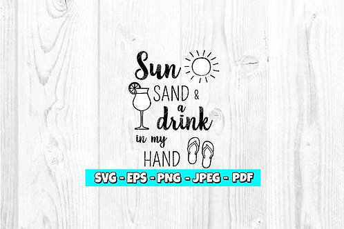Sun Sand & A Drink In My Hand SVG (Digital Only)