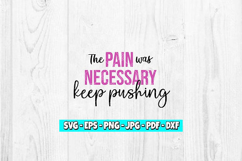 The Pain Was Necessary Keep Pushing SVG | Inspirational | Motivational | Workout