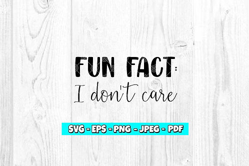 Fun Fact: I don't Care SVG (Digital Only)