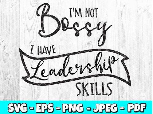 I'm Not Bossy I Have Leadership Skills (Digital Only)