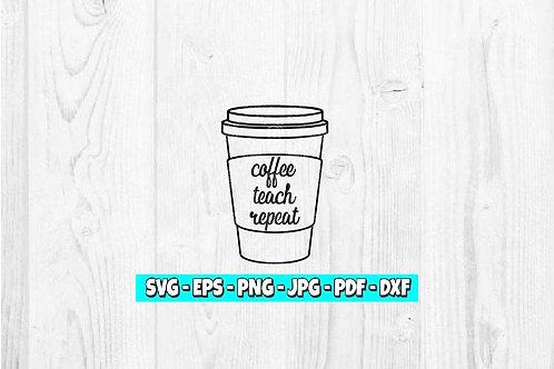 Coffee Teach Repeat SVG | Teacher svg | Teacher Coffee svg | Teacher svg