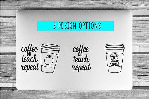 Coffee Teach Repeat Decal | Teacher Coffee | Teacher Decal | Teacher Vinyl Decal