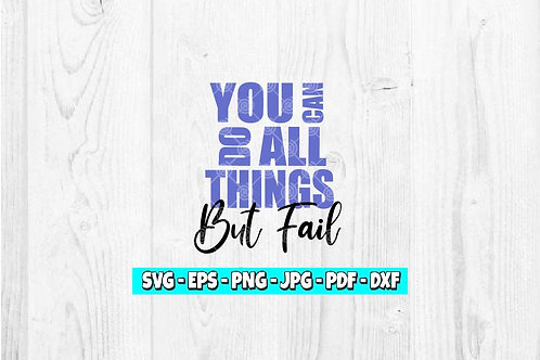 You Can Do All Things But Fail | Worship svg| Christian svg
