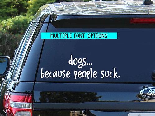 dogs...becasue people suck.   Dog Car Decal   Foster Car Decal   Adopt Decal