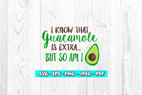 Guacamole Is Extra But So Am I SVG