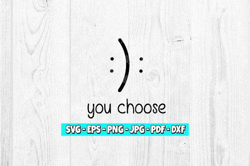 You Choose SVG | Happy svg | Sad svg | Smiley Face svg