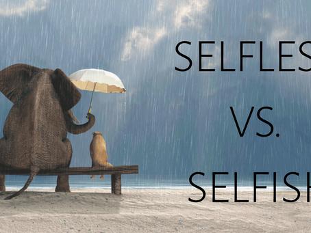 Selfless vs. Selfish