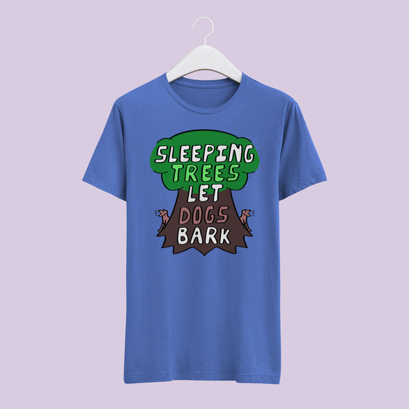 Sleeping Trees Let Dogs Bark - Incorrect Proverb Shirt