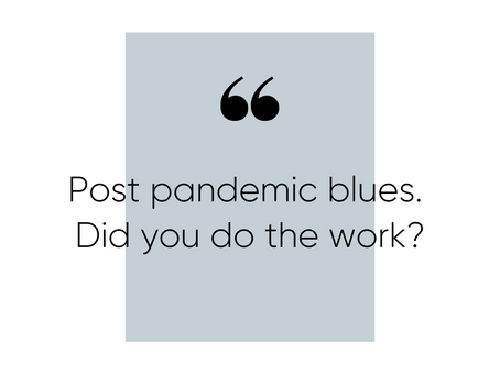 Post pandemic business blues - did you do the work?