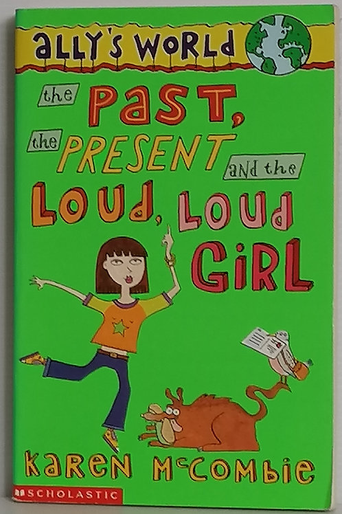 The Past, the Present and the Loud, Loud Girl by Karen McCombie (Ally's World #1