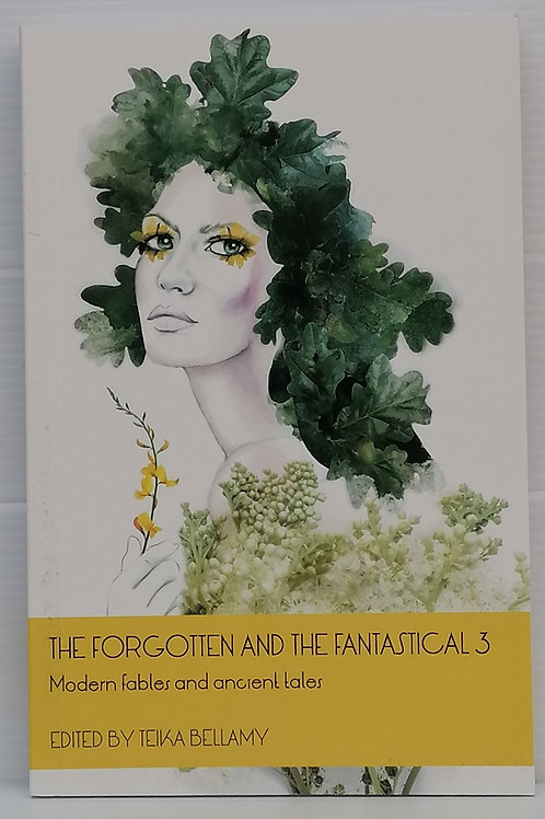The Forgotten and the Fantastical 3 edited by Teika Bellamy