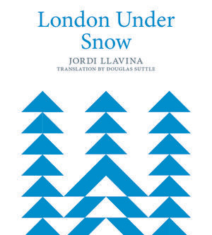 Guest Post: London Under Snow by Jordi Llavina, trans Douglas Suttle (#IndieBookNetwork)