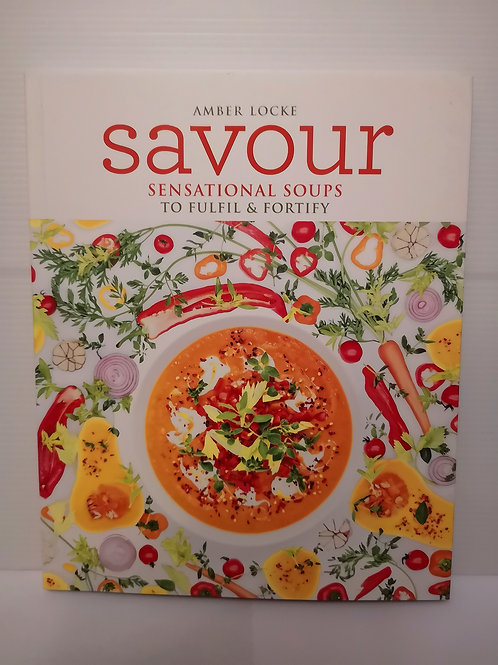 Savour: Sensational Soups to Fulfil and Fortify by Amber Locke