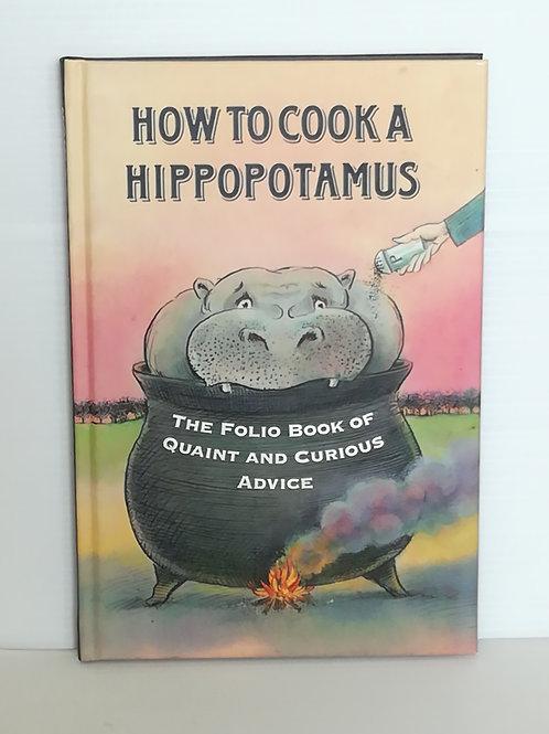 How to Cook a Hippopotamus: the Folio Book of Quaint and Curious Advice