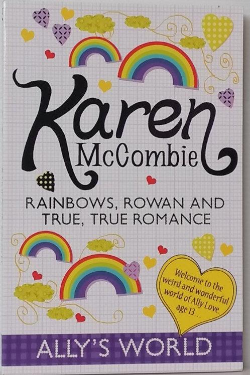 Rainbows, Rowan and True, True Romance by Karen McCombie