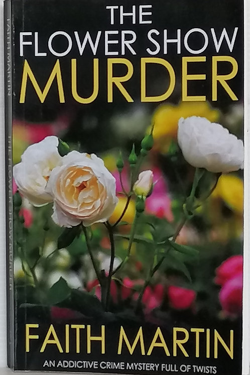 The Flower Show Murder by Faith Martin