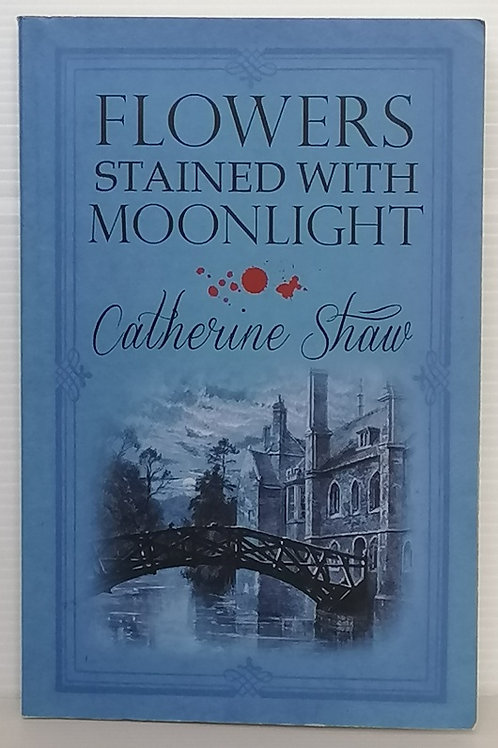 Flowers Stained with Moonlight by Catherine Shaw