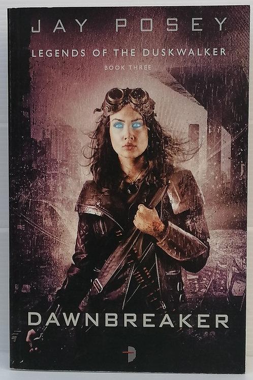 Dawnbreaker by Jay Posey (Legends of the Duskwalker #3)