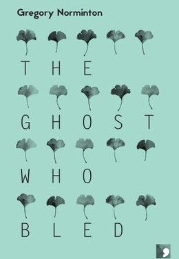 The Ghost who Bled - Gregory Norminton