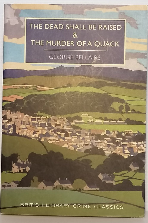 The Dead Shall Be Raised & Murder of a Quack by George Bellairs