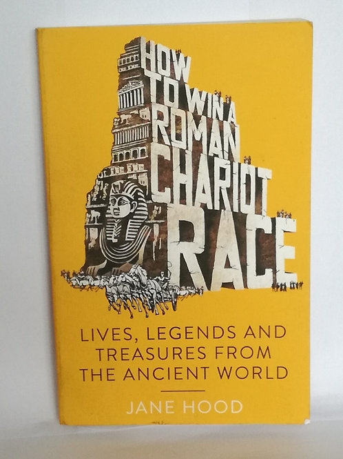 How to Win a Roman Chariot Race by Jane Hood