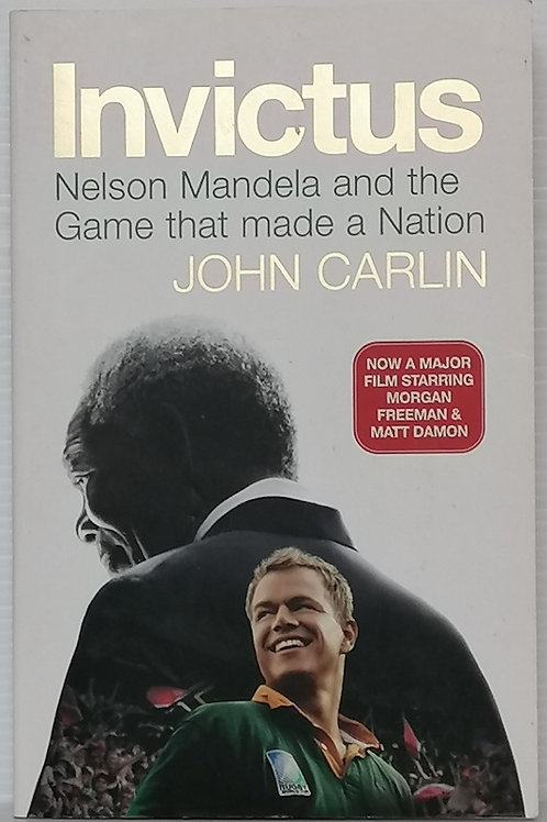 Invictus: Nelson Mandela and the Game that Made a Nation by John Carlin