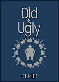Guest Review: Old & Ugly by C.L Moir