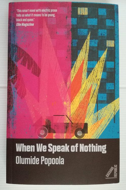 When We Speak of Nothing by Olumide Popoola