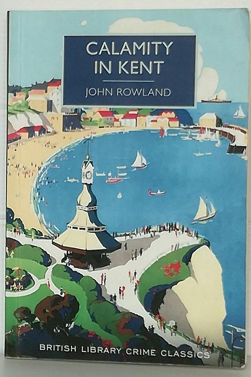 Calamity in Kent by John Rowland