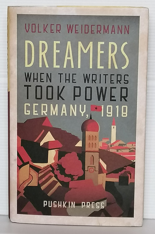Dreamers: When the Writers Took Power, Germany, 1918 by Volker Weiderman