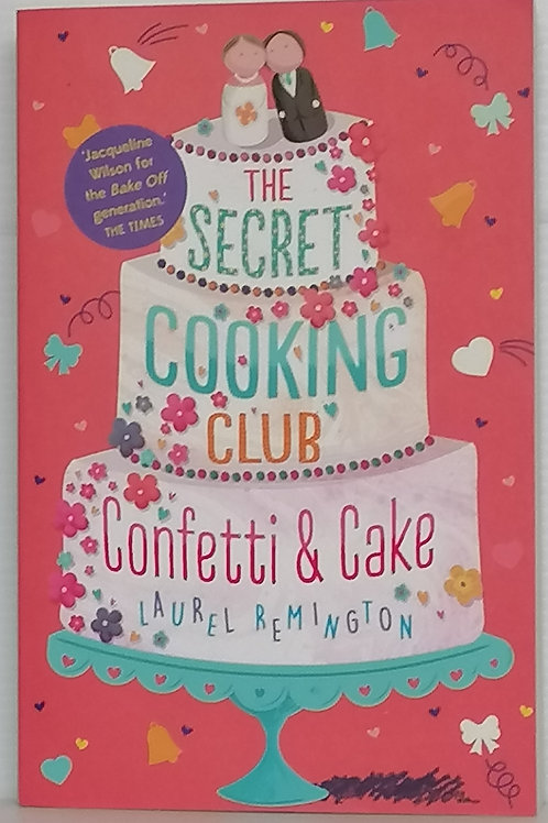 The Secret Cooking Club: Confetti and Cake by Laurel Remington
