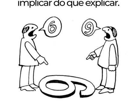Temos muito mais que nos implicar do que explicar.
