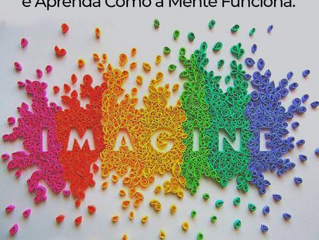 """Conheça o Projeto """"Imagine"""": e aprenda como a mente funciona."""
