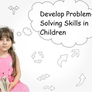 How to Develop Problem-Solving Skills in Children
