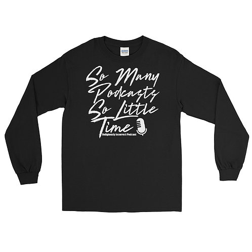 So Many Podcasts So Little Time Long Sleeve Shirt