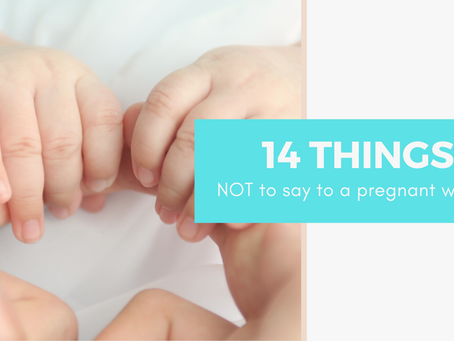 14 Things NOT to say to a pregnant woman