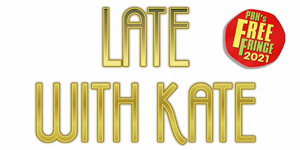 Edinburgh Fringe - Late with Kate