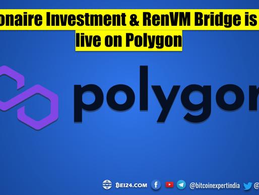 Billionaire Investment & RenVM Bridge is now live on Polygon