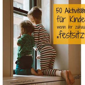 """50 Aktivitäten für Kinder, wenn ihr zuhause """"festsitzt"""""""