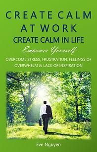 Create Calm at Work Create Calm in Life_