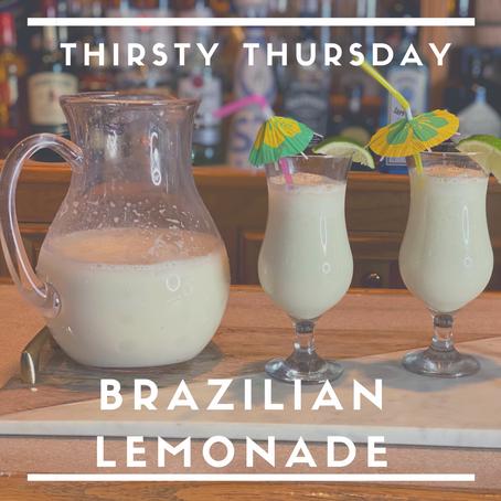 THIRSTY THURSDAY!         BRAZILIAN LEMONADE