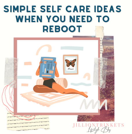 Simple Self Care Ideas When You Need to Reboot